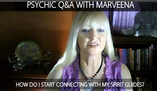Psychic Q & A - How To Start Connecting With Your Spirit Guides
