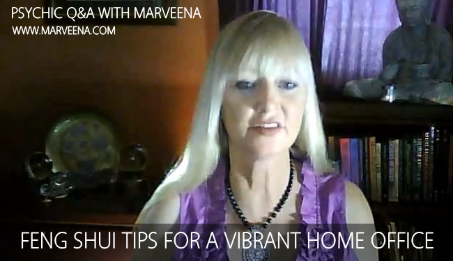 Psychic Q & A With MarVeena - Feng Shui Tips For A Vibrant Home Office