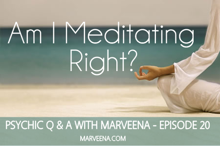 Am I Meditating Right Psychic Q & A 20 MarVeena Meek