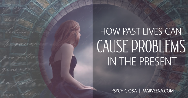 Psychic Q & A 54 With MarVeena Meek - How Past Lives Can Cause Problems In The Present