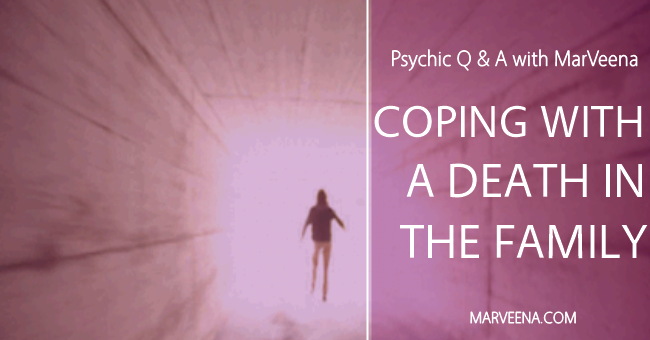 Coping With A Death In The Family Psychic Medium MarVeena Meek Psychic Q & A 58