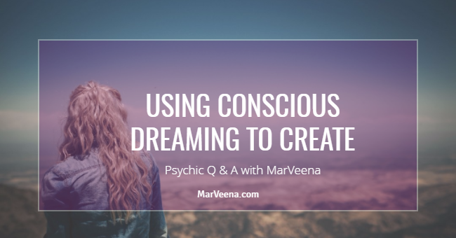 lucid dreaming, conscious dreaming, using your dreams to create, Psychic Medium MarVeena, Dallas Psychic Medium