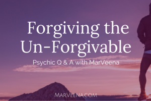 Psychic Q &A with MarVeena Episode #69 Forgiveness