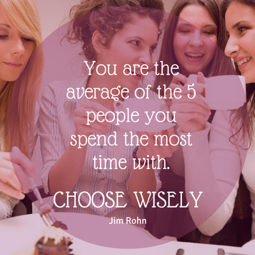 You are the average of the 5 people you spend the most time with.