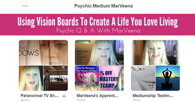 Pinterest, Vision Board, Create a Life You Love Living, MarVeena Meek, Psychic Medium MarVeena