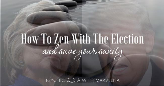 Zen, election 2016, hillary clinton, donald trump, marveena meek, psychic q & a