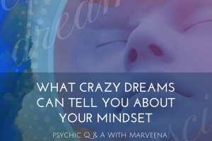 Psychic Q&A With MarVeena #122 Crazy Dreams