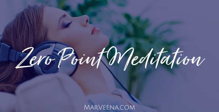 zero point meditation, MarVeena Meek, Psychic Medium MarVeena, Meditation