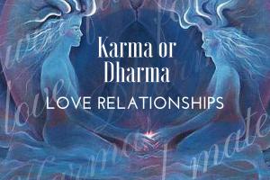 Karma or Dharma – Love Relationships