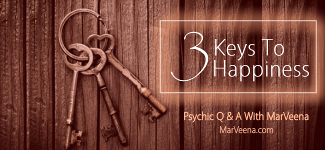 The Three Keys To Happiness - Psychic Q & A with MarVeena Meek