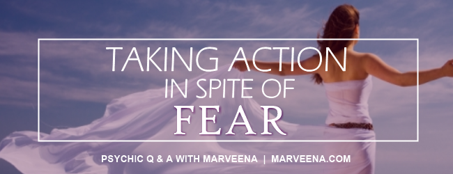 Psychic Q & A with MarVeena Episode #46 Taking Action In Spite of Fear