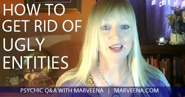 Psychic Q & A with MarVeena #48  How To Get Rid Of Ugly Entities