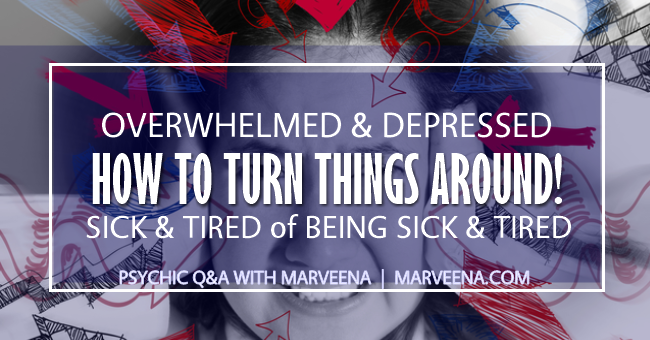 Psychic Q & A with MarVeena Episode #50 | Sick & Tired of Feeling Sick & Tired? How To Turn That Around