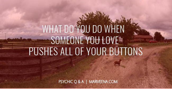 Dealing With The Buttons Pushers In Your Life - Psychic Medium MarVeena Meek
