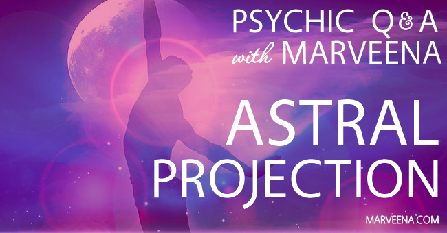 Psychic Q & A with MarVeena Episode #57 Astral Projection