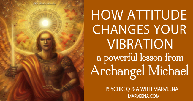 ArchAngel Michael, Psychic Medium MarVeena Meek, Attitude, working with your angels