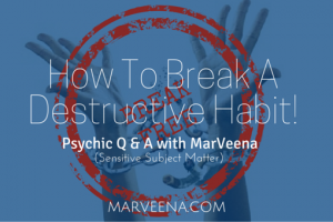 how to break a bad habit, sacral chakra, Psychic Medium MarVeena Meek