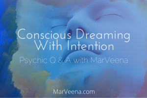 conscious dreaming, lucid dreaming, Pyschic Medium MarVeena Meek, Dream