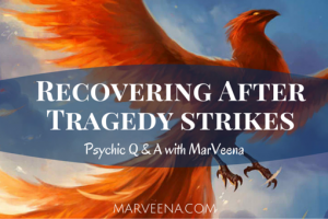 Psychic Q & A With MarVeena  Episode #70 Recovering After Tragedy Strikes