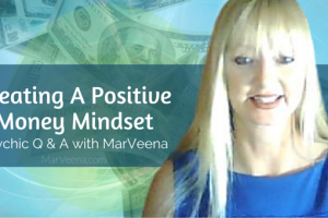 Psychic Q &A With MarVeena  #75  Creating a Money Mindset