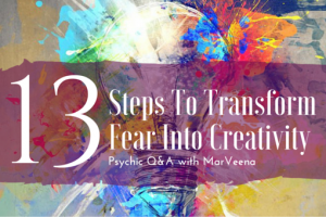 transform fear into creativity, Psychic Medium MarVeena, Self-Mastery BootCamp
