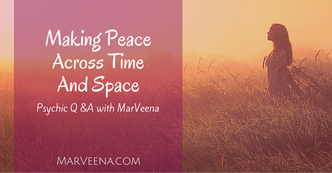 Psychic q & a 55 Making Peace Across Time And Space