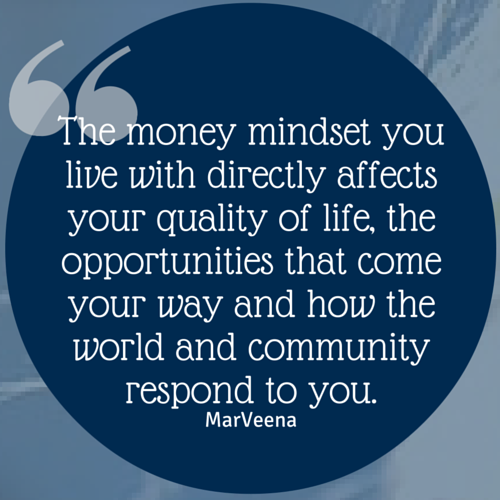 The money mindset you live with directly effects your quality of life, the opportunities that come your way and how the world and community responds to you.