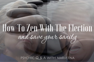Zen, election 2016, hillary clinton, donald trump, marveena meek, psychic q & a