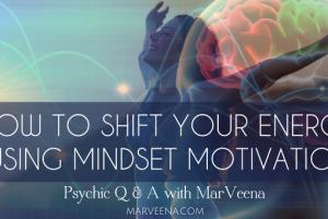mindset motivation, psychic q & a with MarVeena, Psychic Medium MarVeena Meek