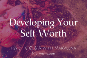 Psychic Q&A With MarVeena #93 Develop Self Worth
