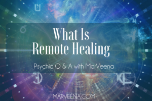 Psychic Q&A With MarVeena #101 Remote Healing