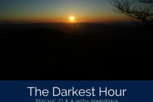 Psychic Q & A with MarVeena Episode #53 The Darkest Hour