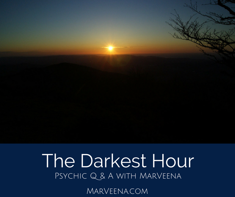 darkest before the dawn, surviving devastating loss, Psychic Q & A with MarVeena, Psychic Medium MarVeena Meek