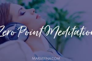 zero point meditation, MarVeena Meek, Psychic Medium MarVeena, Meditation