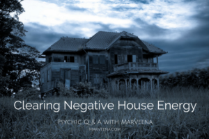 House clearing, haunted house, house with negative energy, Psychic Medium MarVeena Meek, House Clearing videos,